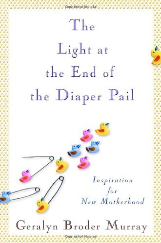The Light at the End of the Diaper Pail: Inspiration for New Motherhood by Geralyn Broder Murray (2008-04-29)
