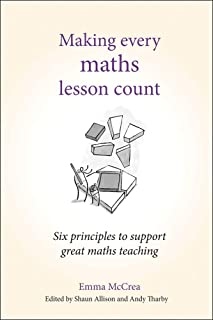 Making Every Maths Lesson Count: Six principles to support great maths teaching