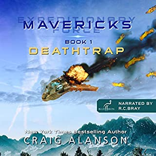 Deathtrap     Expeditionary Force Mavericks, Book 1              Written by:                                                                                                                                 Craig Alanson                               Narrated by:                                                                                                                                 R.C. Bray                      Length: 15 hrs and 3 mins     14 ratings     Overall 4.9