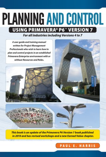 Project Planning & Control Using Primavera P6 Version 7 - For all industries including Versions 4 to 7 Updated 2012