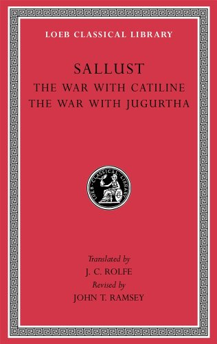 Sallust: The War with Catiline. The War with Jugurtha (Loeb Classical Library) (Volume 1)
