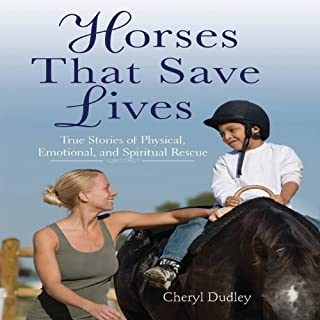 Horses That Save Lives     True Stories of Physical, Emotional, and Spiritual Rescue              By:                                                                                                                                 Cheryl Dudley                               Narrated by:                                                                                                                                 Anne Brendle                      Length: 3 hrs and 20 mins     1 rating     Overall 3.0
