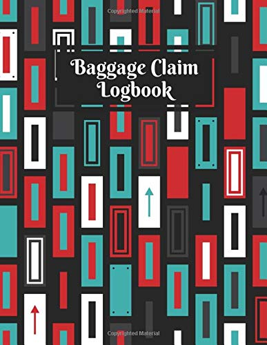 Baggage Claim Logbook: Convenient Luggage Tracker Logbook Journal, Write-in Flight Essentials, Record Book Gifts for Flight Attendant, Air Hostess, ... of 110 pages. (Baggage Claim Logs, Band 34)