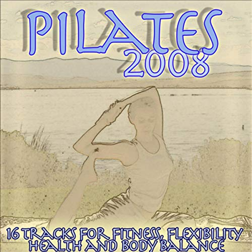 Pilates 2008 - for Fitness Flexibility Meditation and Body Balance
