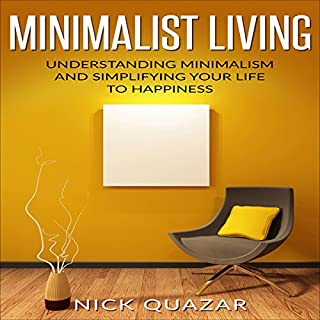 Minimalist Living: Understanding Minimalism and Simplifying Your Life to Happiness audiobook cover art