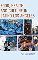Food, Health, and Culture in Latino Los Angeles (Rowman & Littlefield Studies in Food and Gastronomy)