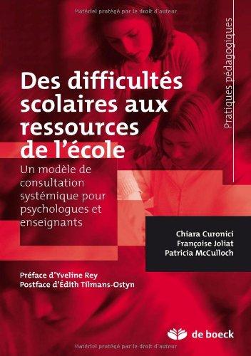 Des difficultés scolaires aux ressources de l'école : Un modèle de consultation systémique pour psychologues et enseignants PDF Books