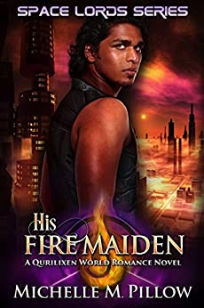 His Fire Maiden: A Qurilixen World Novel (Space Lords Book 2) by [Michelle M. Pillow]