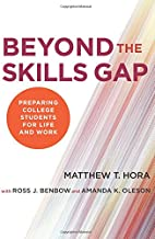 Beyond the skills gap : preparing college students for life and work