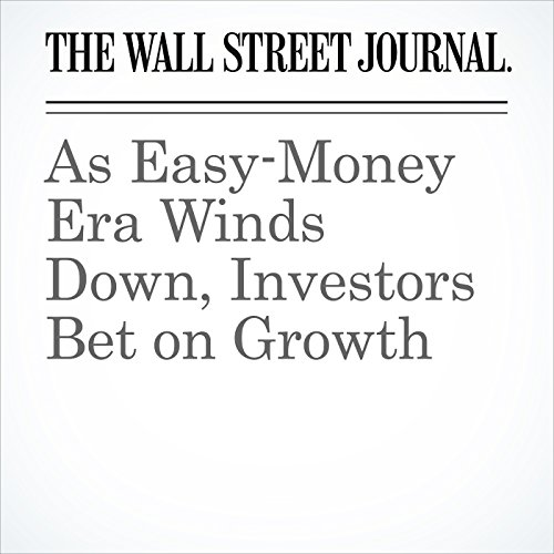 As Easy-Money Era Winds Down, Investors Bet on Growth copertina