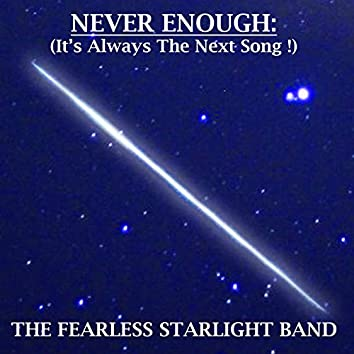 Never Enough (It's Always the Next Song!)