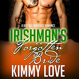The Irishman's Forgotten Bride     A Bad Boy Romance              By:                                                                                                                                 Kimmy Love                               Narrated by:                                                                                                                                 Gregg Martin Fraley                      Length: 5 hrs and 5 mins     15 ratings     Overall 3.9