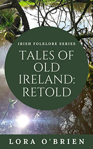 Tales of Old Ireland: Retold: Ancient Irish Stories Retold