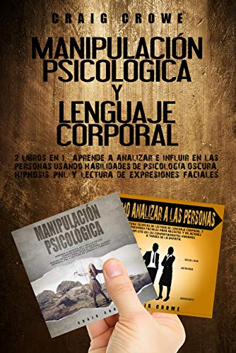 Manipulación Psicológica y Lenguaje Corporal : 2 Libros en 1. Aprende a Analizar e Influir en las Personas usando Habilidades de Psicología Oscura, Hipnosis PNL y Lectura de Expresiones Faciales