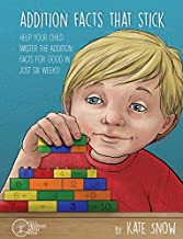 Addition Facts that Stick: Help Your Child Master the Addition Facts for Good in Just Six Weeks (Facts That Stick)