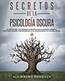 Secretos de la Psicología Oscura: El Arte de Leer a las Personas. Cómo Analizar el Lenguaje Corporal, Detectar el Engaño y Defenderse de la PNL, Manipulación y el Control Mental: 2