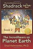 The Incredible Adventures of Shadrack the Self-Talk Bear--Book 2--The Incredibears on Planet Earth