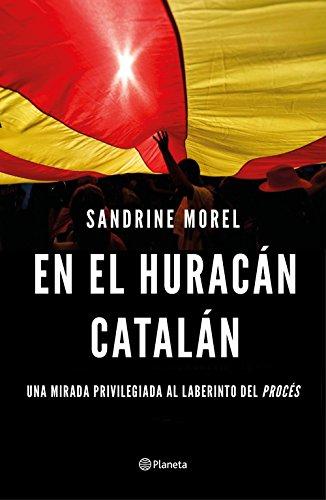 En el huracán catalán: Una mirada privilegiada al laberinto del procés