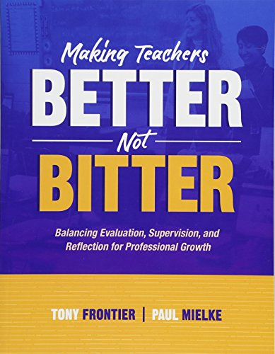 Making Teachers Better, Not Bitter: Balancing Evaluation, Supervision, and Reflection for Professional Growth -  Frontier, Tony, Teacher's Edition, Paperback