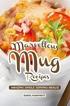 Marvellous Mug Recipes: Amazing Single Serving Meals! by [Daniel Humphreys]