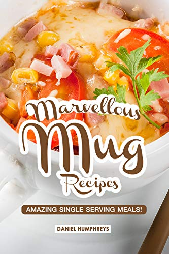 Marvellous Mug Recipes: Amazing Single Serving Meals! (English Edition)