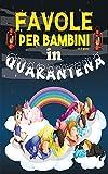 FAVOLE Per Bambini 0 3 anni In Quarantena : Raccolta di fiabe piccoline e storie della buonanotte per bambine che svilupperanno la creatività del tuo bambino(Racconti con morale finale)