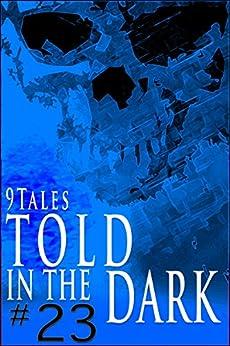 9Tales Told in the Dark 23 (9Tales Dark) by [Sara Green, George Strasburg, Devin Strasburg, Erica Bogosian, Ed Ahern, Alison Whewell, Simon McHardy, Shane Porteous, Anddre Valdivia]
