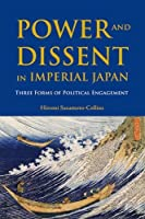 Power and Dissent in Imperial Japan: Three Forms of Political Engagement (Nordic Institute of Asian Studies Monograph)