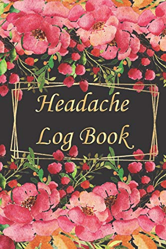 Headache Log Book: migraine tracking journal (60 days of monitoring symptoms, triggers, pain levels, relief measurements record keeper)