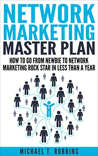 Network Marketing: Master Plan: How to Go From Newbie to Network Marketing Rock Star in Less Than a Year (English Edition)
