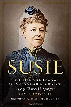 Susie  The Life and Legacy of Susannah Spurgeon wife of Charles H Spurgeon