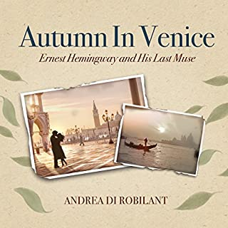 Autumn in Venice     Ernest Hemingway and His Last Muse              By:                                                                                                                                 Andrea di Robilant                               Narrated by:                                                                                                                                 P. J. Ochlan                      Length: 11 hrs and 12 mins     6 ratings     Overall 4.5