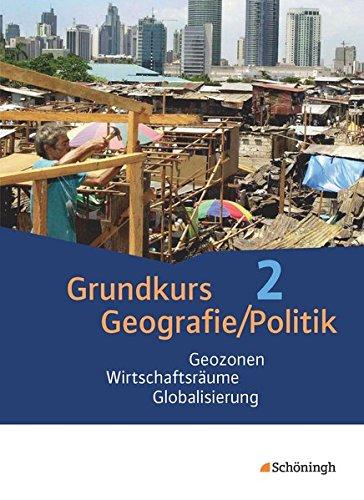 Grundkurs Politik/Geografie - Arbeitsbücher für die gymnasiale Oberstufe in Rheinland-Pfalz: Band 2 (Jahrgänge 12/13): Geozonen - Wirtschaftsräume - ... der gymnasialen Oberstufe in Rheinland-Pfalz)