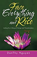 Face Everything and Rise: Letting Go: a Story of Change and Transformation