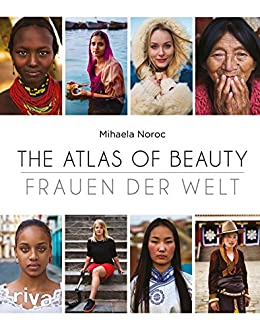 The Atlas of Beauty - Frauen der Welt (German Edition) by [Mihaela Noroc]