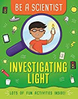 Be a Scientist: Investigating Light