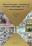 Historia bancaria y monetaria de América Latina (siglos XIX y XX): Nuevas perspe: 58 (Sociales)
