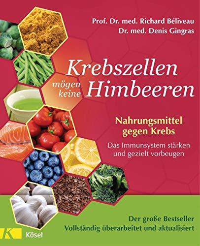 Krebszellen mögen keine Himbeeren - Aktualisierte Neuausgabe: Nahrungsmittel gegen Krebs. Das...