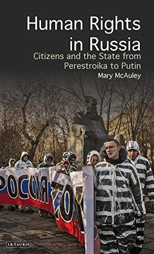 Human Rights in Russia: Citizens and the State from Perestroika to Putin (Library of Modern Russia, Band 1)