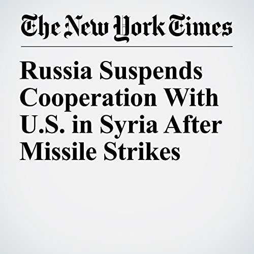 Russia Suspends Cooperation With U.S. in Syria After Missile Strikes copertina