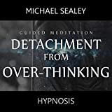 Detachment from Over-Thinking (Guided Meditation) [feat. Kevin MacLeod]