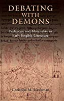Debating With Demons: Pedagogy and Materiality in Early English Literature (Anglo-saxon Studies)