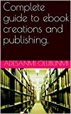 Complete guide to ebook creations and publishing. (English Edition)
