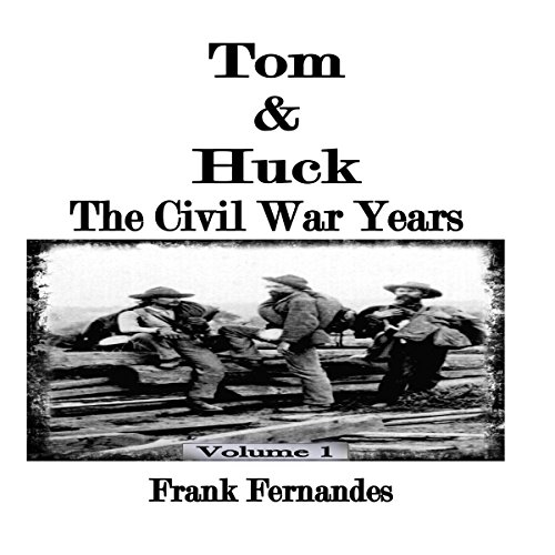 Tom & Huck: The Civil War Years, Volume 1 audiobook cover art