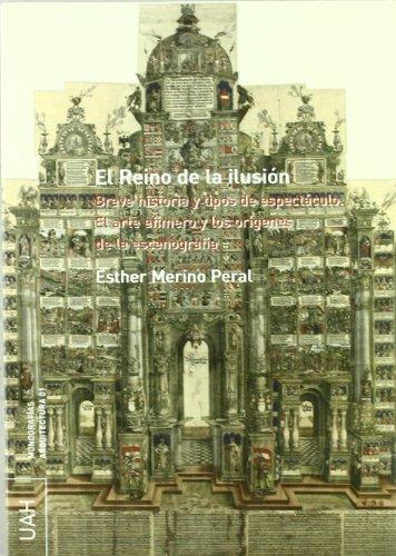 El Reino de la Ilusión.Breve historia y tipos de espectáculos: El arte efímero y los orígenes de la escenografía
