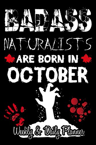 Badass Naturalists are born in October Weekly and Daily Planner: Birthday Or University Graduation Gift | Planner Gift for Women Men Who are Born ... | 110 Pages, 6x9, Soft Cover, Matte Finish