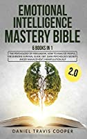 Emotional Intelligence Mastery Bible 2.0: 6 Books in 1: The Psychology of Persuasion, How to Analyze People, the Empaths Survival Guide, Dbt, Dark Psychology Secrets, Anger Management, Manipulation, Nlp