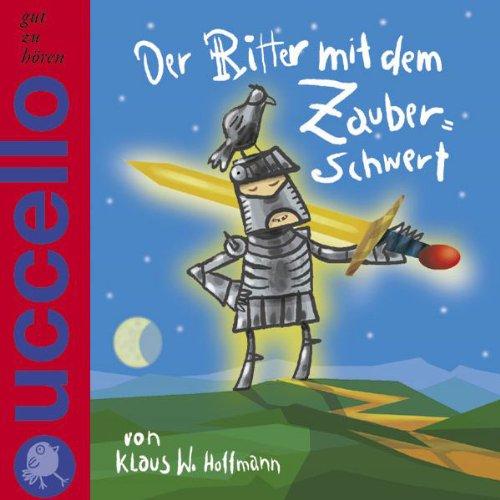 Der Ritter mit dem Zauberschwert                   Autor:                                                                                                                                 Klaus W. Hoffmann                               Sprecher:                                                                                                                                 Klaus W. Hoffmann,                                                                                        Martin Baltscheit,                                                                                        Luca Spinelli                      Spieldauer: 32 Min.     Noch nicht bewertet     Gesamt 0,0