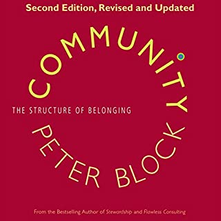 Community     The Structure of Belonging              By:                                                                                                                                 Peter Block                               Narrated by:                                                                                                                                 Tamberla Perry                      Length: 7 hrs and 35 mins     4 ratings     Overall 4.5