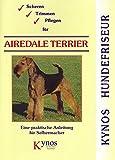 Scheren, Trimmen, Pflegen für Airedale Terrier: Eine praktische Anleitung für Selbermacher (Kynos Hundefriseur)